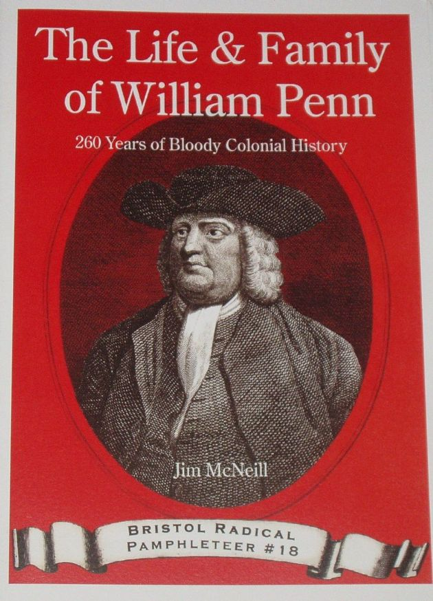 The Life and Family of William Penn - 260 Years of Bloody Colonial History, by Jim McNeill